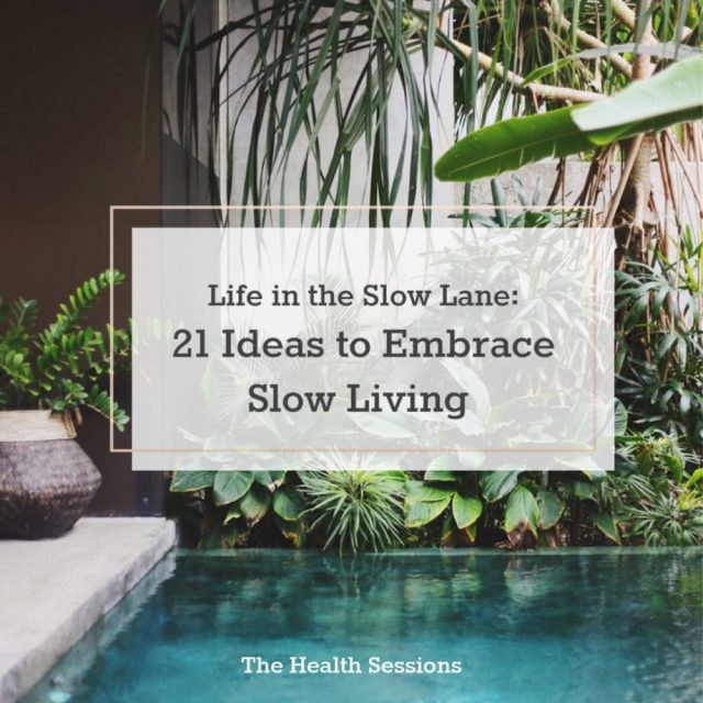 Life in the Slow Lane: 21 Ideas to Embrace Slow Living | The Health Sessions