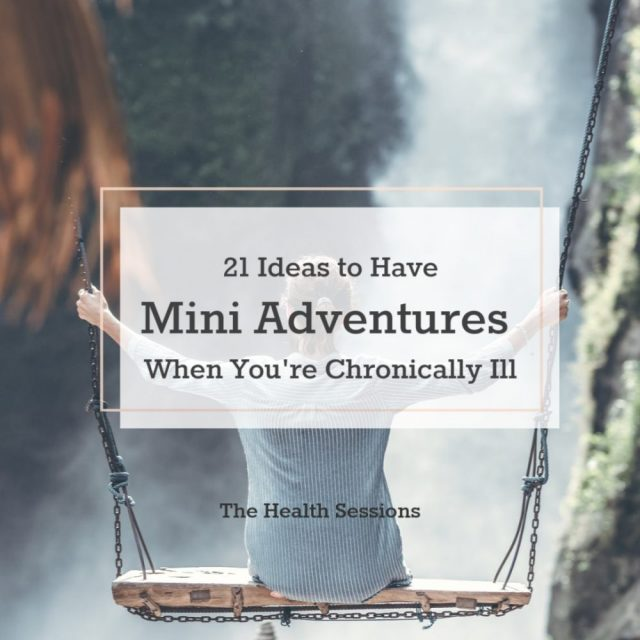 21 Mini Adventures to Spice Up Everyday Life (Even If You're Chronically Ill) | The Health Sessions