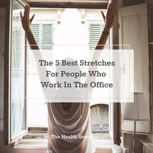 The 5 Best Stretches for People Who Work in an Office| The Health Sessions