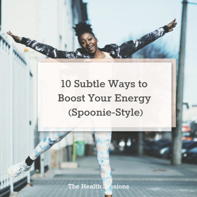 10 Subtle Ways to Boost Your Energy (Spoonie-Style) | The Health Sessions