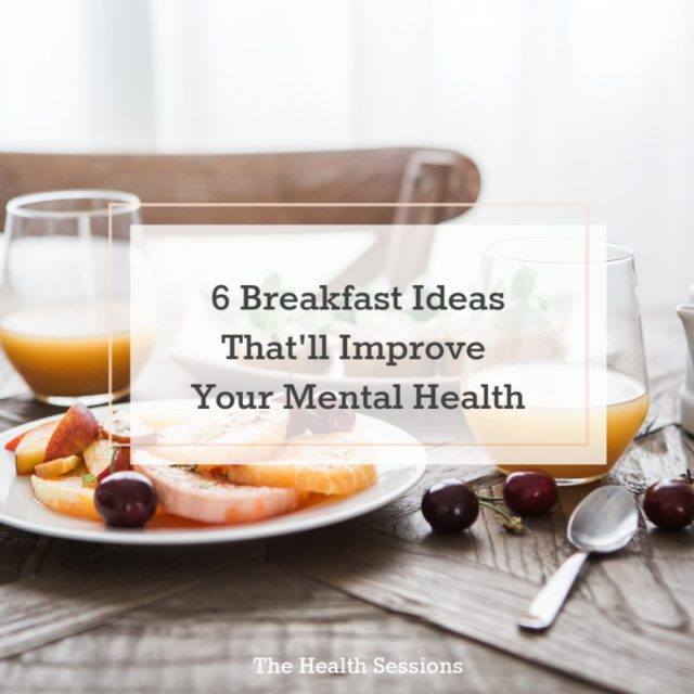 6 Breakfast Ideas That'll Improve Your Mental Health | The Health Sessions