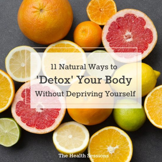 11 Natural Ways to 'Detox' Your Body Without Depriving Yourself | The Health Sessions