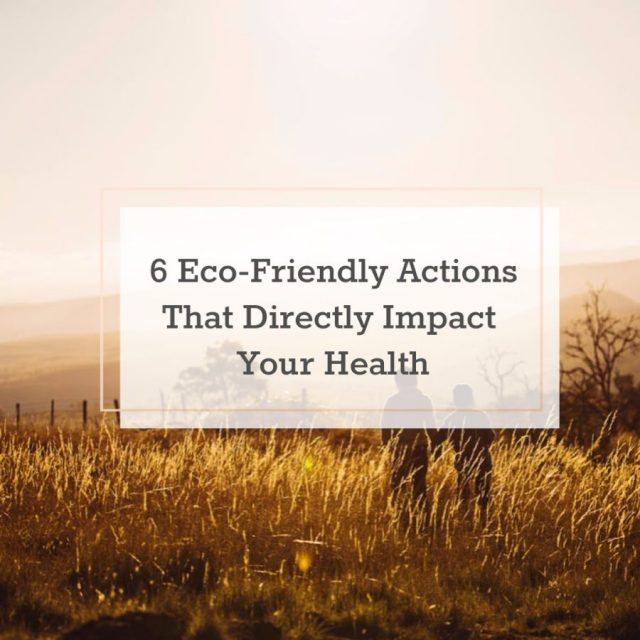 6 Eco-Friendly Actions That Directly Impact Your Health | The Health Sessions