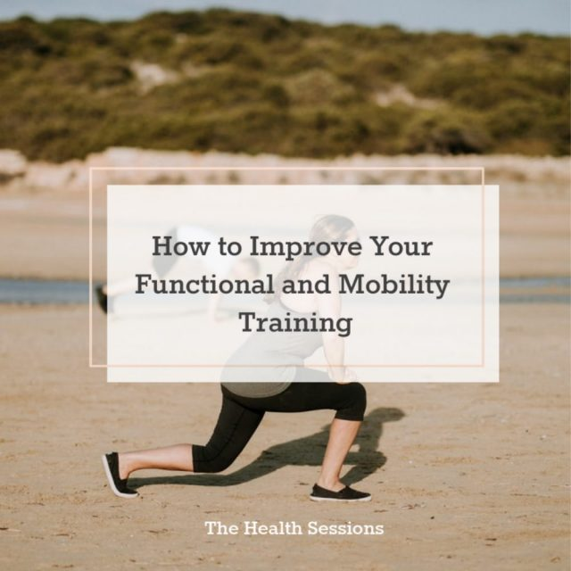 How to Improve Your Functional and Mobility Training | The Health Sessions