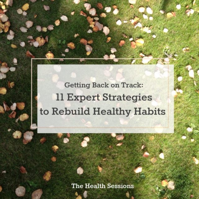 Getting Back on Track: 11 Expert Strategies for Rebuilding Healthy Habits | The Health Sessions
