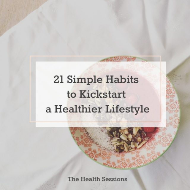 21 Simple Habits to Kickstart a Healthier Lifestyle | The Health Sessions