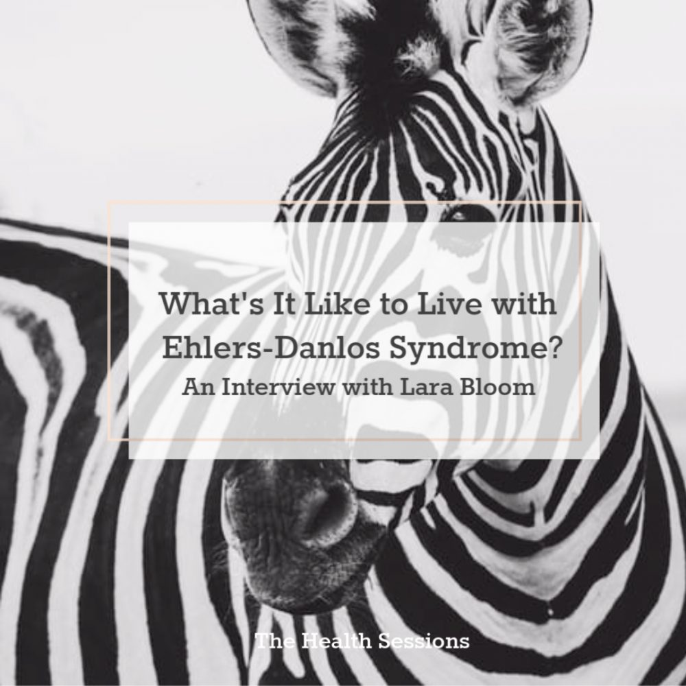 Fragile Fighter: Lara Bloom on Living with Ehlers-Danlos Syndrome | The Health Sessions