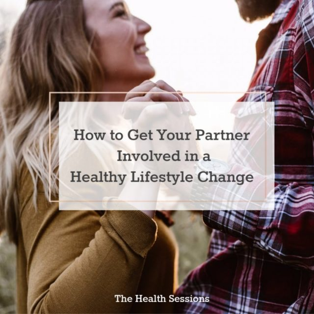 How to Get Your Partner Involved in a Healthy Lifestyle Change| The Health Sessions
