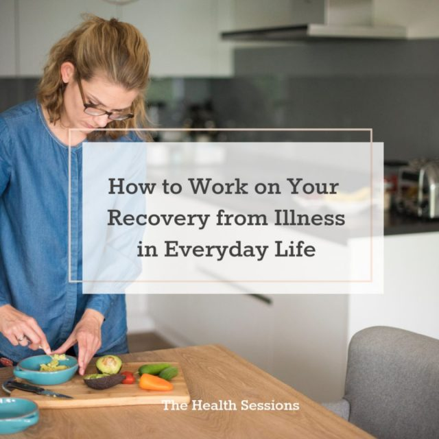 How to Work on Your Recovery in Everyday Life | The Health Sessions