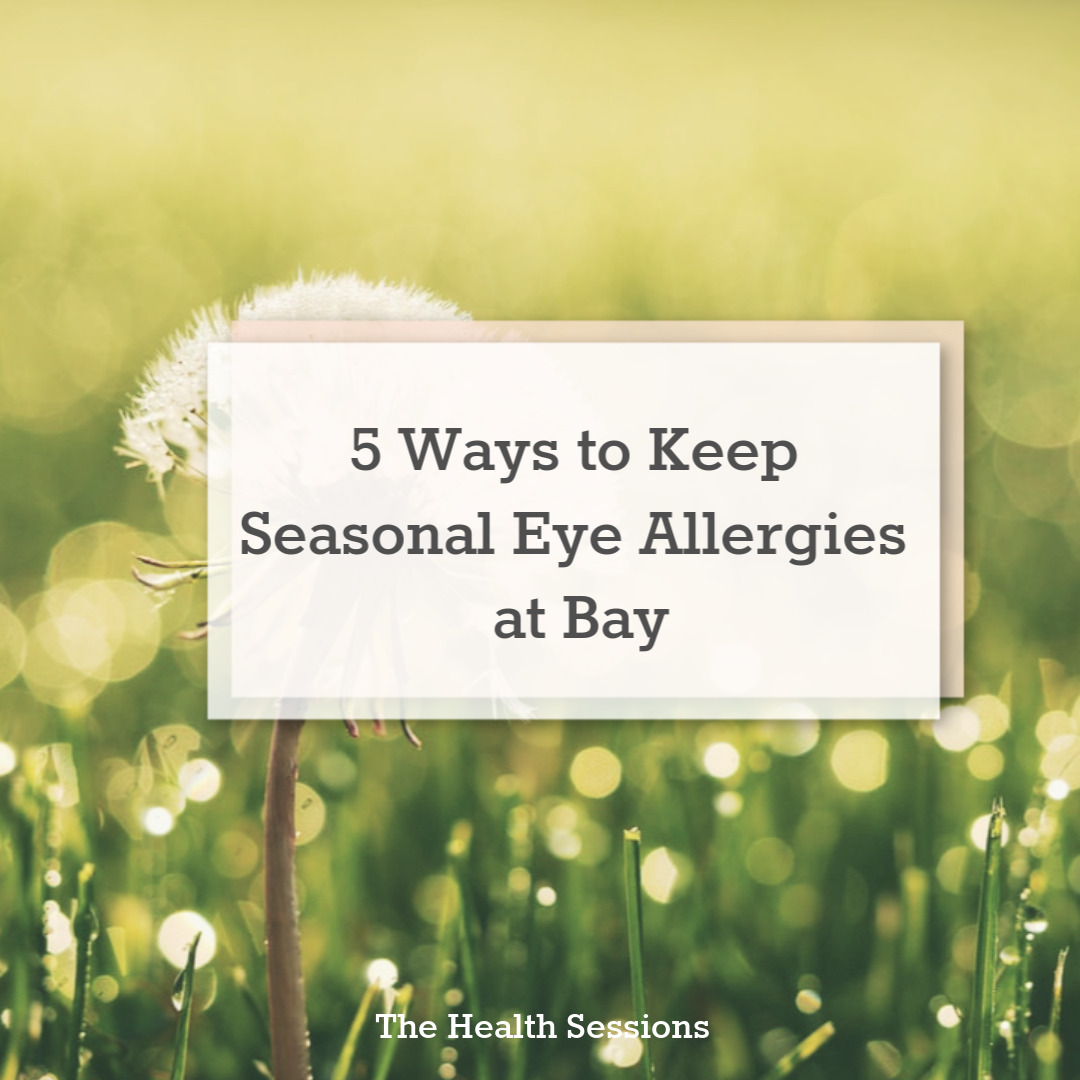 5 Ways to Keep Seasonal Eye Allergies at Bay | The Health Sessions