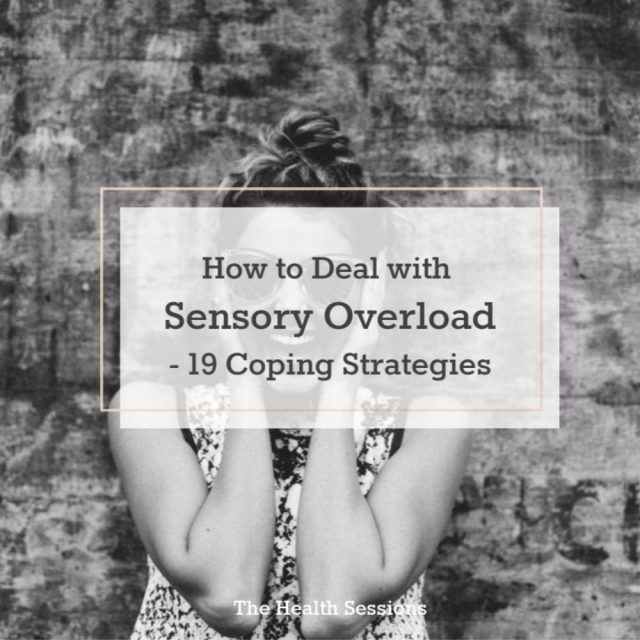 How to Deal with Sensory Overload: 19 Coping Strategies | The Health Sessions