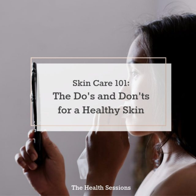 Skin Care 101: The Do's and Don'ts for Healthy Skin | The Health Sessions
