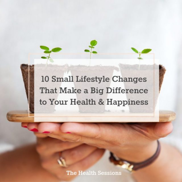 10 Small Lifestyle Changes That Make a Big Impact | The Health Sessions