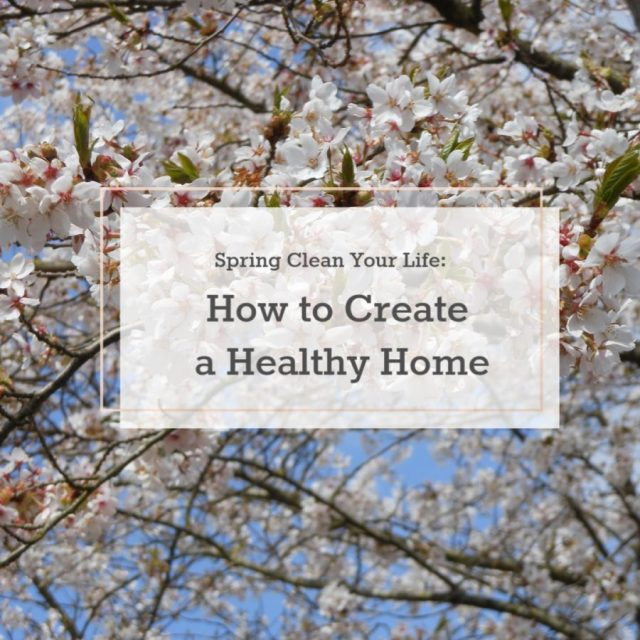 Spring Clean Your Life: How to Create a Healthy Home | The Health Sessions