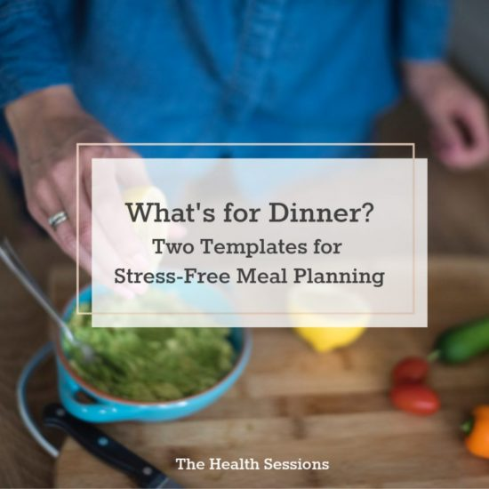 What's for Dinner? Two Templates for Stress-Free Meal Planning | The Health Sessions