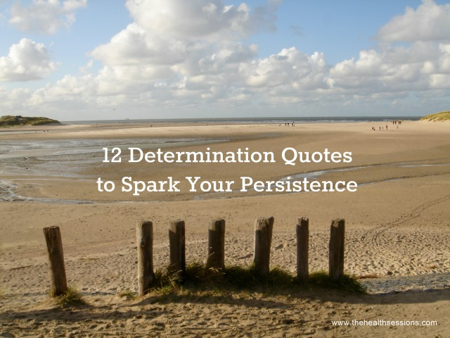 12 Determination Quotes to Spark Your Persistence | The Health Sessions