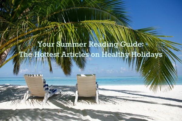Summer Reading Guide: The Hottest Articles on Healthy Holidays | The Health Sessions