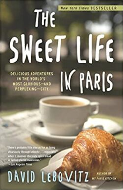 Armchair Journey: The Sweet Life in Paris by David Lebovitz | The Health Sessions