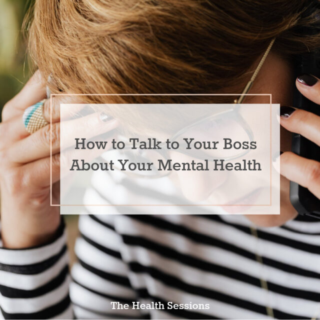 How to Talk to Your Boss about Your Mental Health | The Health Sessions