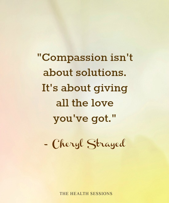 12 Heart-Warming Quotes to Encourage Compassion for Yourself and Others | The Health Sessions