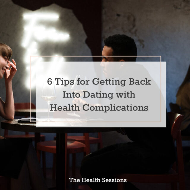 6 Tips For Getting Back Into Dating With Health Complications | The Health Sessions