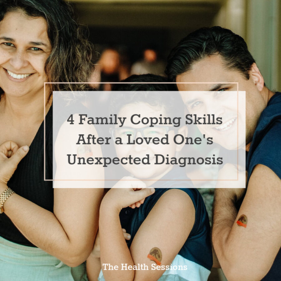 4 Family Coping Skills After a Loved One's Unexpected Diagnosis | The Health Sessions