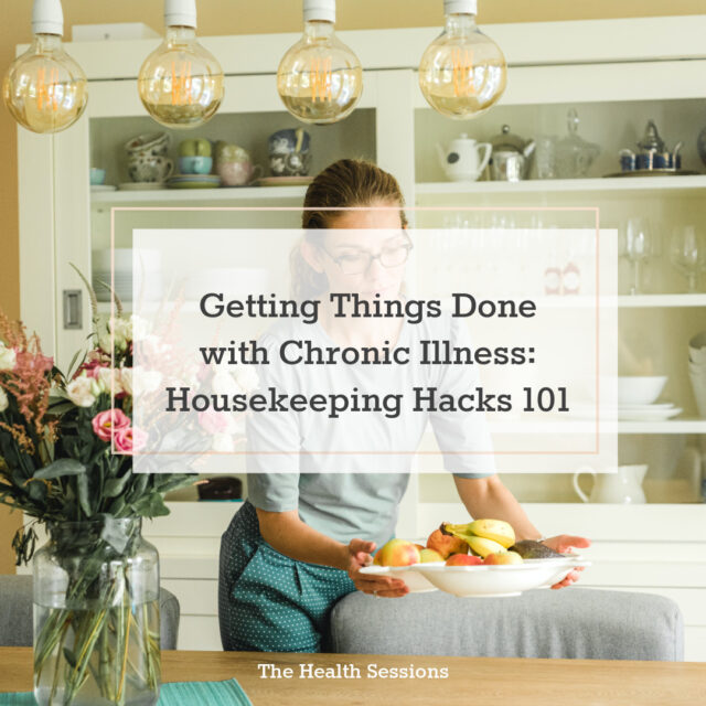 Getting Things Done with Chronic Illness: Housekeeping Hacks 101 | The Health Sessions