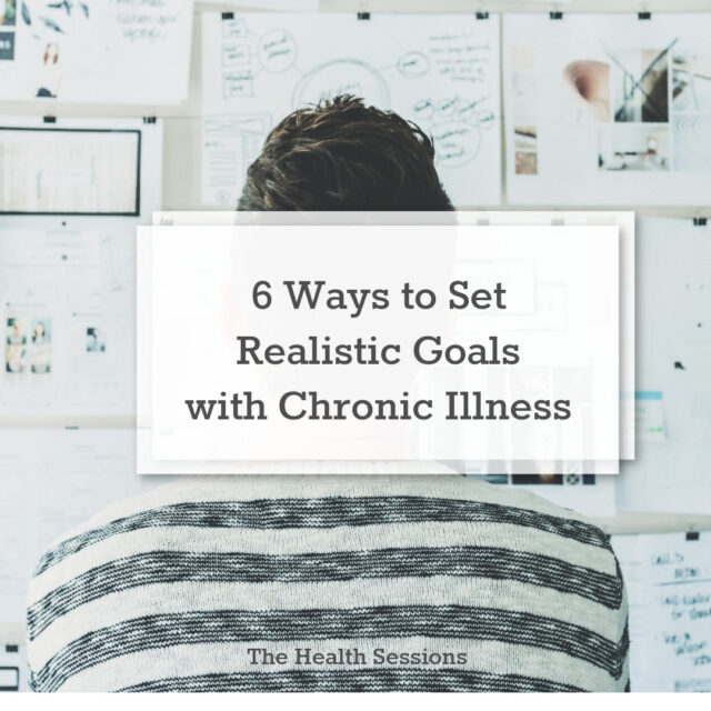 6 Ways to Set Realistic Goals When You're Chronically Ill | The Health Sessions
