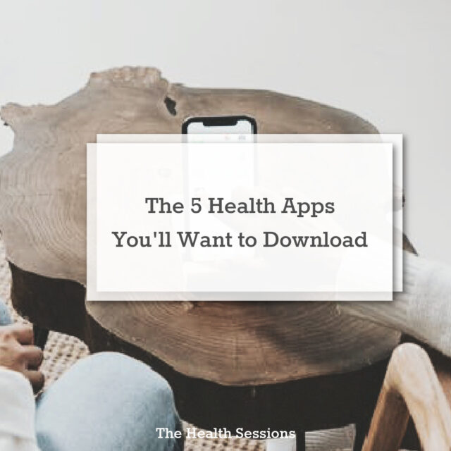 The 5 Health Apps You'll Want to Download | The Health Sessions