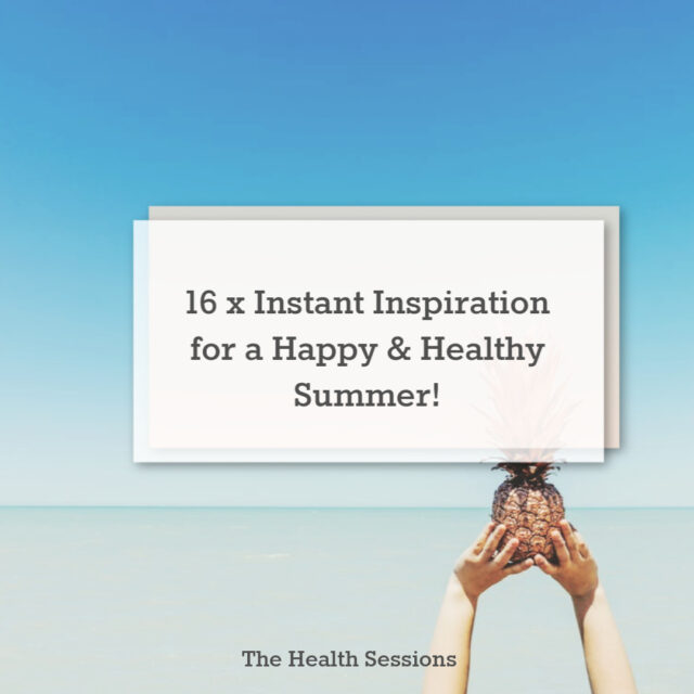 16x Instant Inspiration for a Happy & Healthy Summer | The Health Sessions