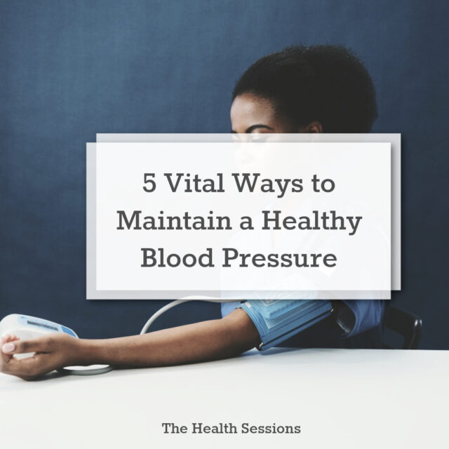 5 Vital Ways to Maintain a Healthy Blood Pressure | The Health Sessions