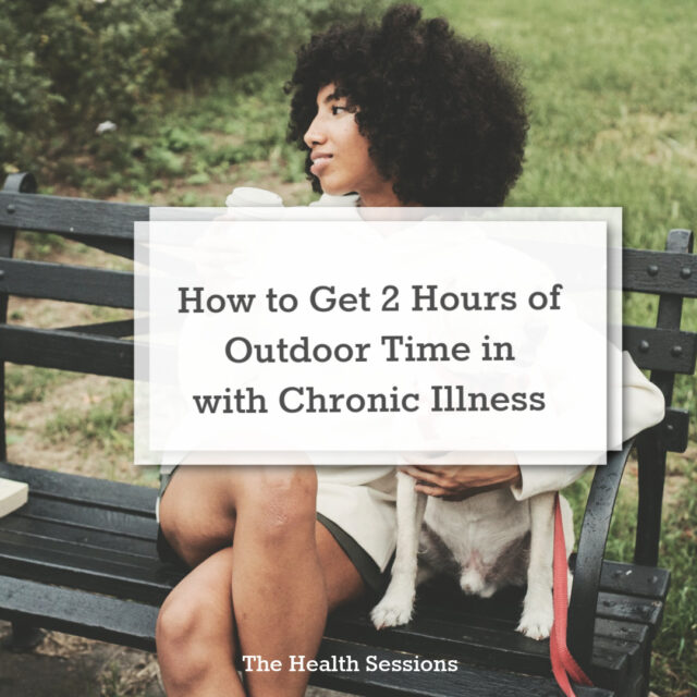 Nature Therapy: How to Get in 120 Minutes of Outdoor Time with Chronic Illness | The Health Sessions
