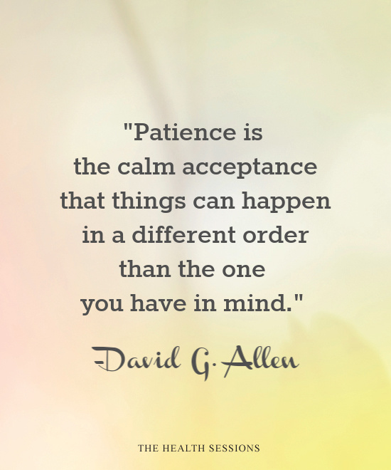 14 Patience Quotes to Help You When Your Persistence Is ...