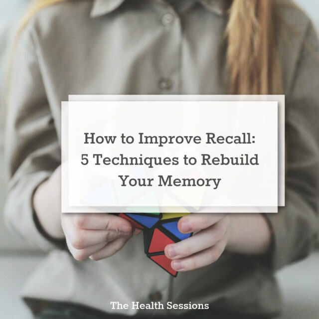 How to Improve Recall: 5 Techniques to Rebuild Your Memory | The Health Sessions