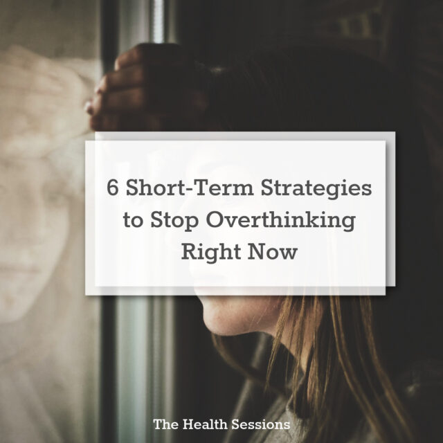 6 Short-Term Strategies to Stop Overthinking Now | The Health Sessions