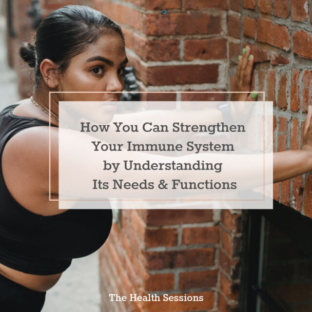 How You Can Strengthen Your Immune System by Understanding Its Functions and Needs | The Health Sessions