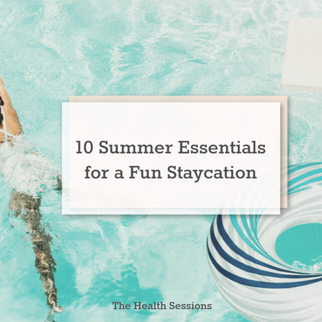 10 Summer Essentials for a Fun Staycation | The Health Sessions